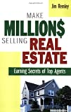 Jim Remley: Make Millions Selling Real Estate: Earning Secrets of Top Agents