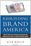 Martin, Dick: Rebuilding Brand America: What We Must Do to Restore Our Reputation and Safeguard the Future of American Business Abroad