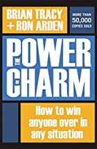 The Power of Charm: How to Win Anyone Over…