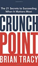 Crunch Point: The 21 Secrets to Succeeding…