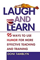 Laugh and Learn: 95 Ways to Use Humor for…