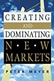 Meyer, Peter: Creating and Dominating New Markets