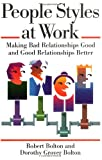 Robert Bolton: People Styles at Work: Making Bad Relationships Good and Good Relationships Better