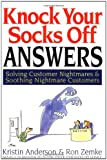 Anderson, Kristin: Knock Your Socks Off Answers: Solving Customer Nightmares and Soothing Nightmare Customers