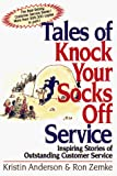 Anderson, Kristin: Tales of Knock Your Socks Off Service: Inspiring Stories of Outstanding Customer Service