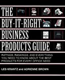 Krantz, Les: The Buy-It-Right Business Products Guide: Ratings, Rankings, and Everything You Need to Know About the Best Products for Every Office Need
