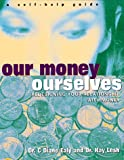 Lesh, Kay: Our Money, Ourselves: Redesigning Your Relationship With Money  A Self-Help Guide