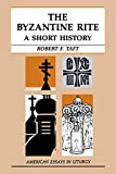 Taft, Robert F.: The Byzantine Rite: A Short History