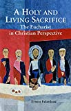 Falardeau, Ernest: A Holy and Living Sacrifice: The Eucharist in Christian Perspective