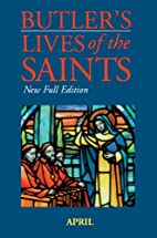 Butler's Lives of the Saints: April by Alban…