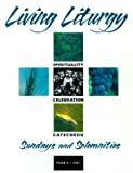 Harmon, Kathleen: Living Liturgy: Spirituality, Celebration and Catechesis for Sundays and Solemnities  Yearc 2001