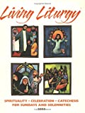 Harmon, Kathleen: Living Liturgy: Spirituality, Celebration, And Catechesis For Sundays And Solemnities Year A 2005