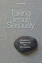 Taking Jesus Seriously: Buddhist Meditation…
