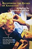 Wood, Susan: Recovering the Riches of Anointing: A Study of the Sacrament of the Sick