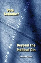 Vote Catholic?: Beyond the Political Din by…