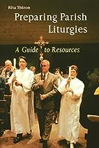 Preparing Parish Liturgies: A Guide to…