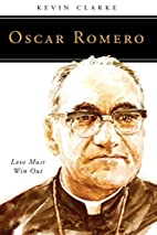 Oscar Romero: Love Must Win Out (People of…