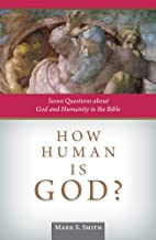 How Human is God?: Seven Questions about God…