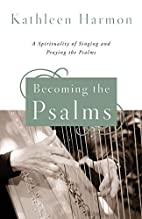 Becoming the Psalms: A Spirituality of…