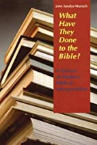 What Have They Done to the Bible: A History…