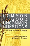 Graham, William C.: Common Good, Uncommon Questions: A Primer in Moral Theology