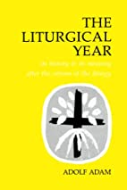 The Liturgical Year: Its History and Its…