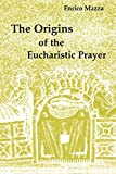 Mazza, Enrico: The Origins of the Eucharistic Prayer