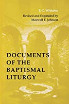 Documents of the Baptismal Liturgy by E. C.…