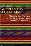 McGann, Mary E.: A Precious Fountain: Music In The Worship Of An African American Catholic Community