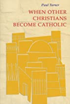 When Other Christians Become Catholic by…