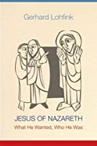 Jesus of Nazareth: What He Wanted, Who He…
