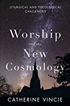 Worship and the New Cosmology: Liturgical…