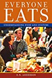 Anderson, Eugene N.: Everyone Eats: Understanding Food And Culture