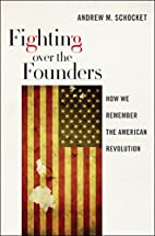 Fighting over the Founders: How We Remember…