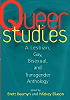 Queer Studies: A Lesbian, Gay, Bisexual, and…
