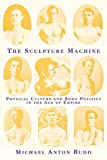 Budd, Michael Anton: The Sculpture Machine: Physical Culture and Body Politics in the Age of Empire