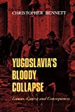 Bennett, Christopher: Yugoslavia's Bloody Collapse: Causes, Course and Consequences