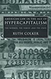 Colker, Ruth: American Law in the Age of Hypercapitalism: The Worker, the Family, and the State (Critical America)