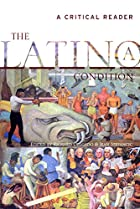 The Latino/a Condition: A Critical Reader by…
