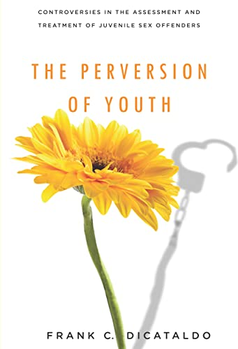 the-perversion-of-youth-controversies-in-the-assessment-and-treatment-of-juvenile-sex-offenders-psychology-and-crime