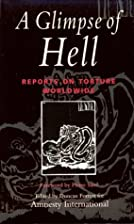A Glimpse of Hell: Reports on Torture…