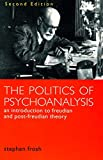 Stephen Frosh: The Politics of Psychoanalysis: An Introduction to Freudian and Post-Freudian Theory (Second Edition)