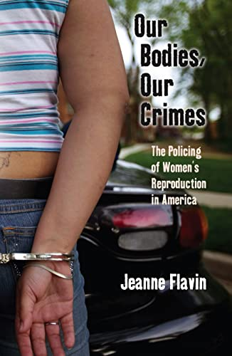 our-bodies-our-crimes-the-policing-of-womens-reproduction-in-america-alternative-criminology