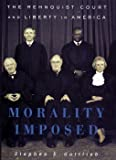 Stephen E. Gottlieb: Morality Imposed: The Rehnquist Court and the State of Liberty in America