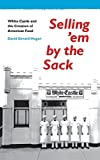 Hogan, David Gerard: Selling &#39;Em by the Sack: White Castle and the Creation of American Food