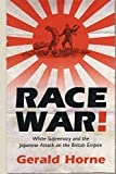 Horne, Gerald: Race War: White Supremacy And the Japanese Attack on the British Empire