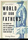 Irving Howe: World of Our Fathers: The Journey of the East European Jews to America and the Life They Found and Made