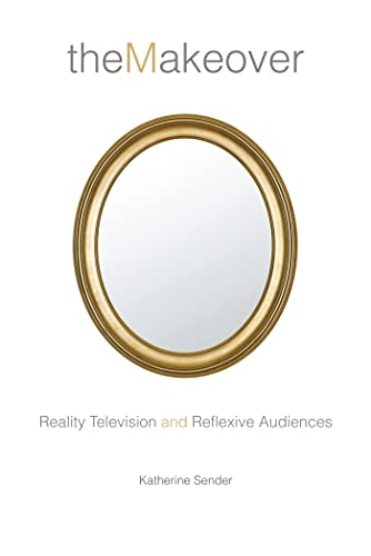 the-makeover-reality-television-and-reflexive-audiences-critical-cultural-communication
