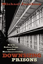 Downsizing Prisons: How to Reduce Crime and…
