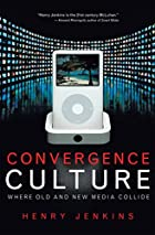 Convergence Culture: Where Old and New Media…